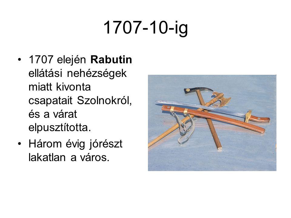 1707-10-ig 1707 elején Rabutin ellátási nehézségek miatt kivonta csapatait Szolnokról, és a várat elpusztította. Három évig jórészt lakatlan a város.