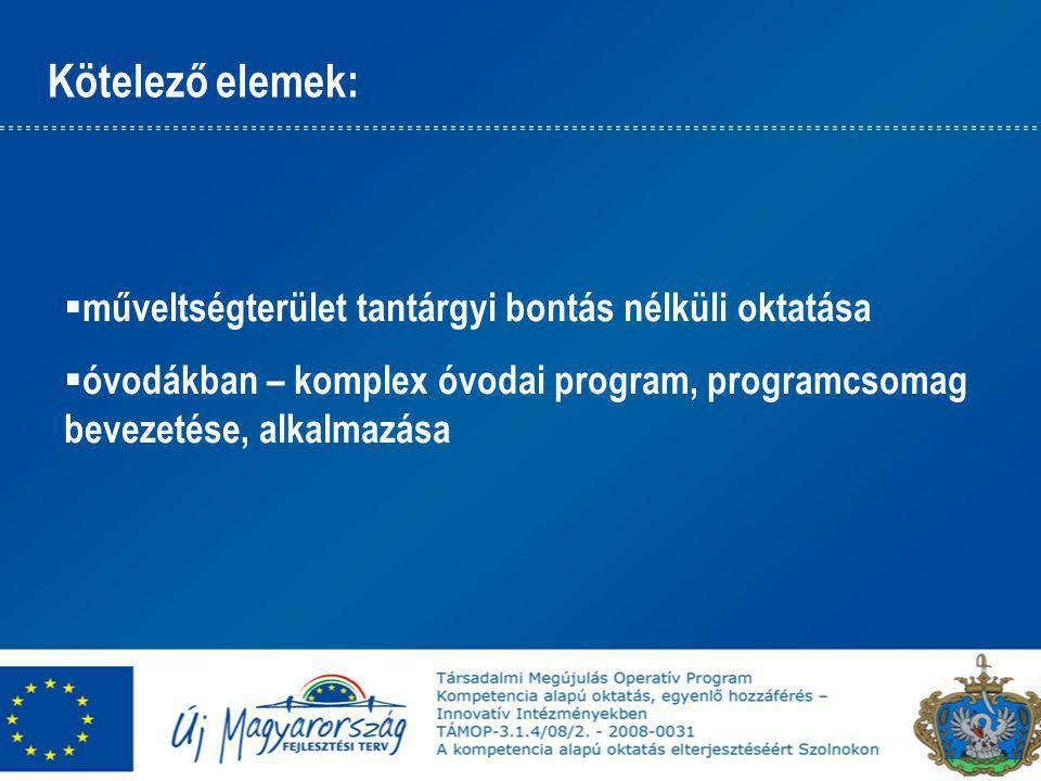 Kötelező elemek:  műveltségterület tantárgyi bontás nélküli oktatása  óvodákban – komplex óvodai program, programcsomag bevezetése, alkalmazása