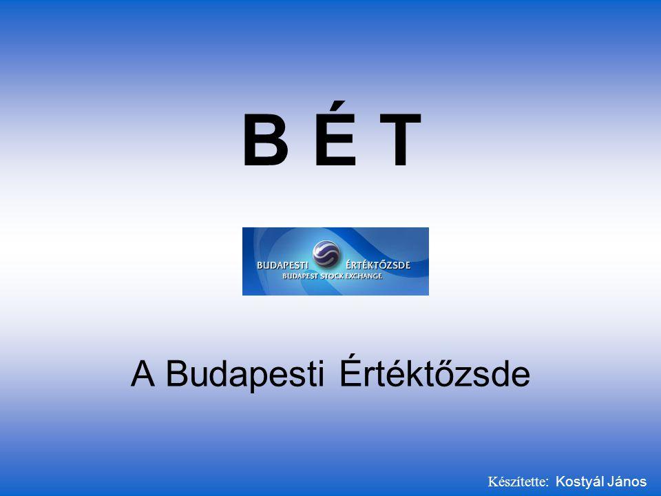 B É T A Budapesti Értéktőzsde Készítette : Kostyál János