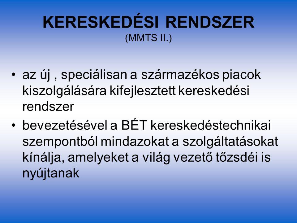 KERESKEDÉSI RENDSZER (MMTS II.) az új, speciálisan a származékos piacok kiszolgálására kifejlesztett kereskedési rendszer bevezetésével a BÉT kereskedéstechnikai szempontból mindazokat a szolgáltatásokat kínálja, amelyeket a világ vezető tőzsdéi is nyújtanak