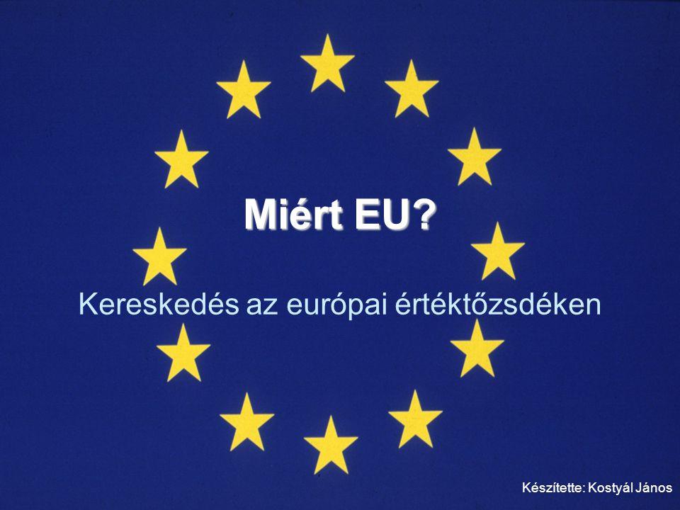 AZ ELŐADÁS TÉMÁI Miért érdemes kereskedni az európai értéktőzsdéken.