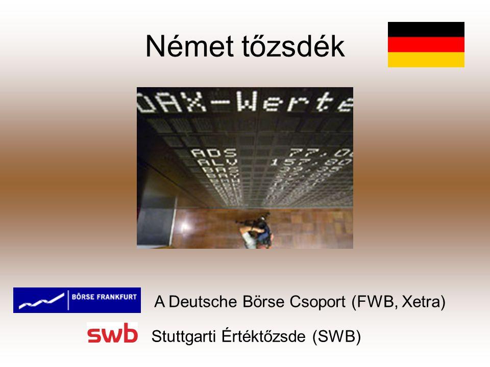 Német tőzsdék A Deutsche Börse Csoport (FWB, Xetra) Stuttgarti Értéktőzsde (SWB)