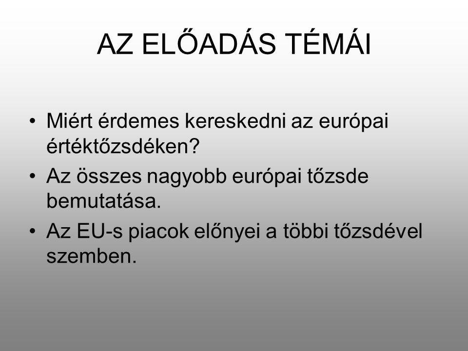 AZ ELŐADÁS TÉMÁI Miért érdemes kereskedni az európai értéktőzsdéken? Az összes nagyobb európai tőzsde bemutatása. Az EU-s piacok előnyei a többi tőzsd