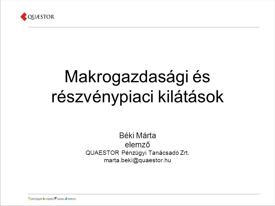Makrogazdasági és részvénypiaci kilátások Béki Márta elemző QUAESTOR Pénzügyi Tanácsadó Zrt.