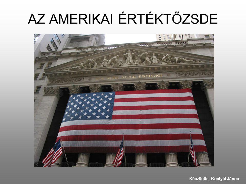 AZ AMERIKAI ÉRTÉKTŐZSDE Készítette: Kostyál János