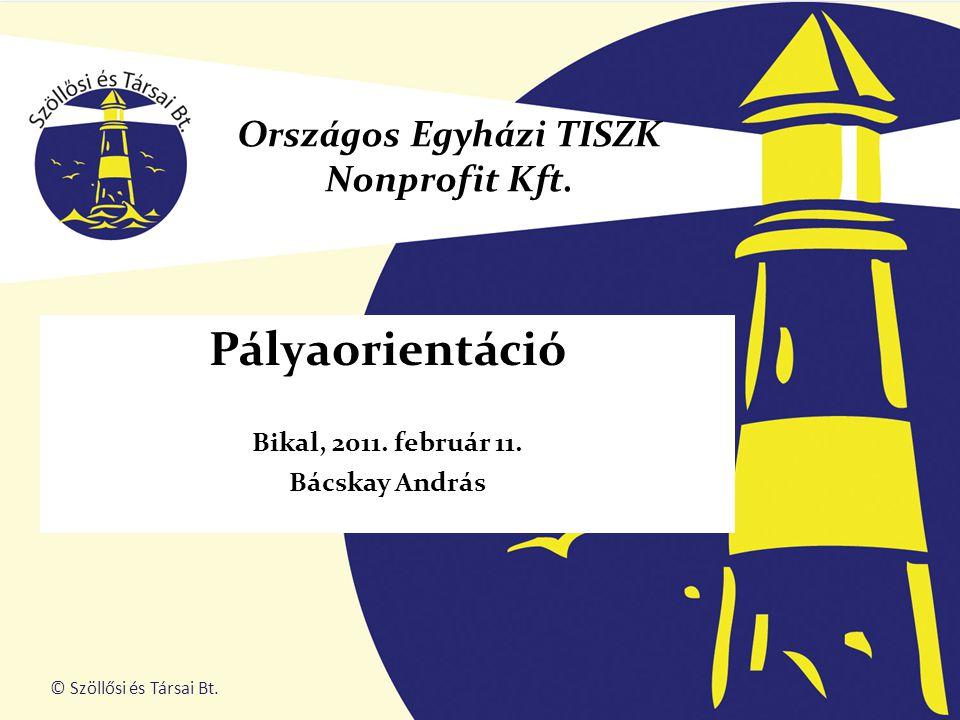 Pályaorientáció Bikal, 2011. február 11. Bácskay András Országos Egyházi TISZK Nonprofit Kft.