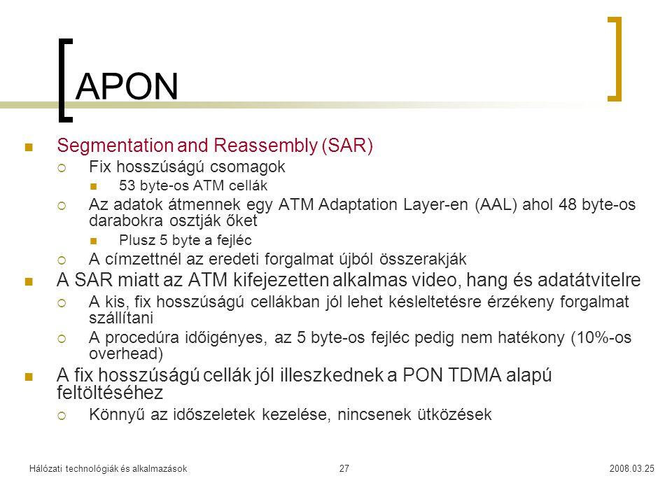 Hálózati technológiák és alkalmazások2008.03.2527 APON Segmentation and Reassembly (SAR)  Fix hosszúságú csomagok 53 byte-os ATM cellák  Az adatok á