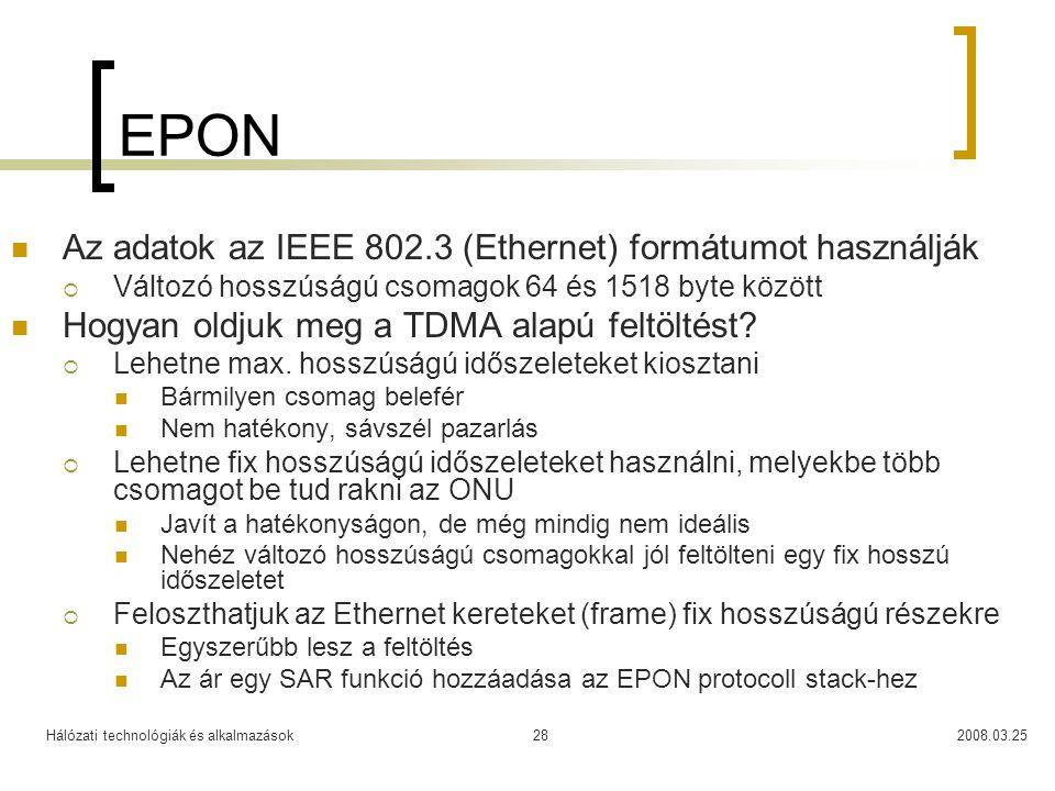 Hálózati technológiák és alkalmazások2008.03.2528 EPON Az adatok az IEEE 802.3 (Ethernet) formátumot használják  Változó hosszúságú csomagok 64 és 15
