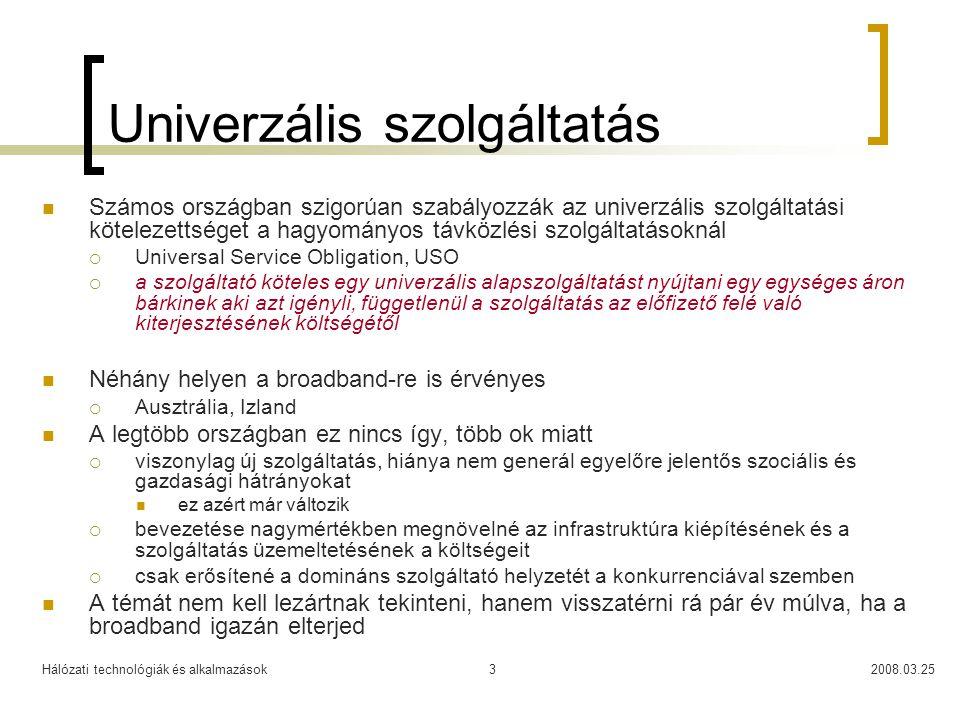 Hálózati technológiák és alkalmazások2008.03.253 Univerzális szolgáltatás Számos országban szigorúan szabályozzák az univerzális szolgáltatási kötelez