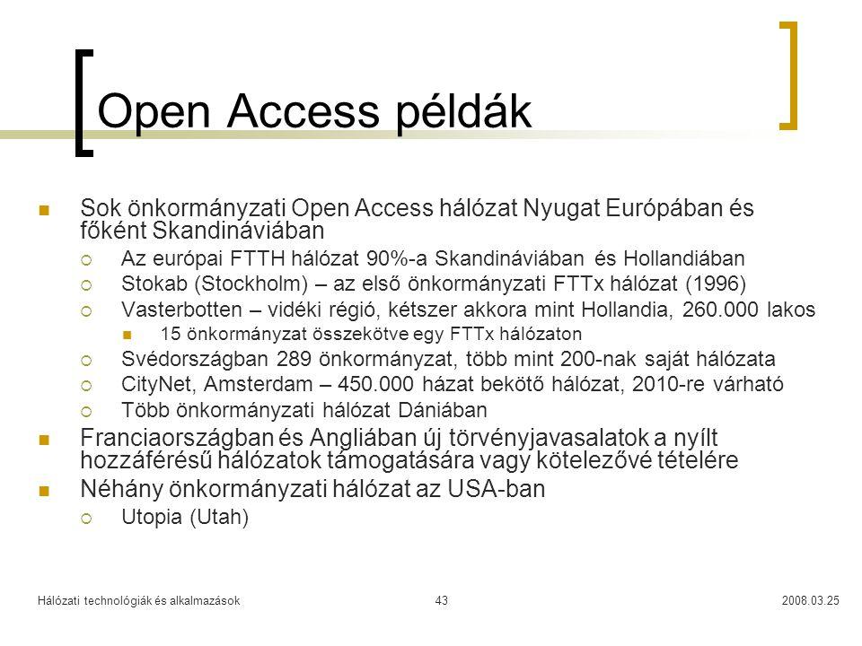 Hálózati technológiák és alkalmazások2008.03.2543 Open Access példák Sok önkormányzati Open Access hálózat Nyugat Európában és főként Skandináviában 