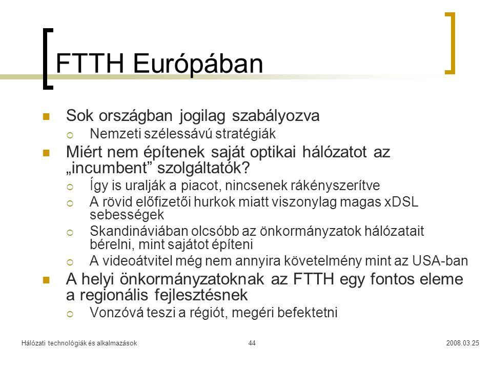 Hálózati technológiák és alkalmazások2008.03.2544 FTTH Európában Sok országban jogilag szabályozva  Nemzeti szélessávú stratégiák Miért nem építenek