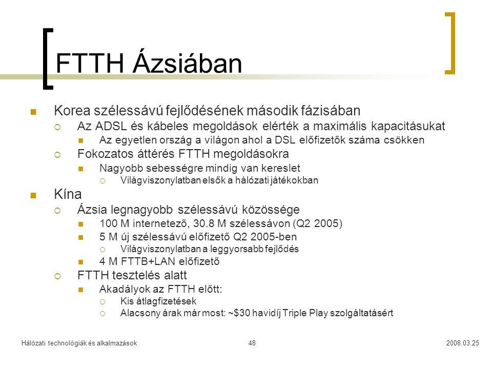 Hálózati technológiák és alkalmazások2008.03.2548 FTTH Ázsiában Korea szélessávú fejlődésének második fázisában  Az ADSL és kábeles megoldások elérté