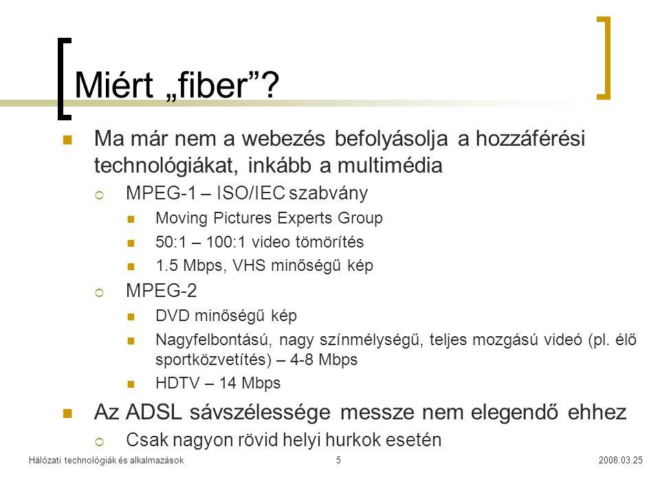 """Hálózati technológiák és alkalmazások2008.03.255 Miért """"fiber""""? Ma már nem a webezés befolyásolja a hozzáférési technológiákat, inkább a multimédia """