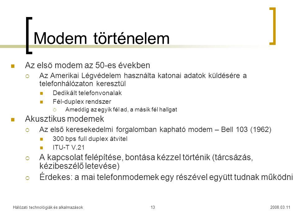 Hálózati technológiák és alkalmazások2008.03.1113 Modem történelem Az elsö modem az 50-es években  Az Amerikai Légvédelem használta katonai adatok kü