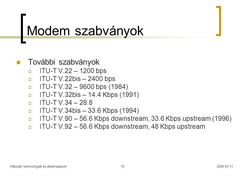 Hálózati technológiák és alkalmazások2008.03.1115 Modem szabványok További szabványok  ITU-T V.22 – 1200 bps  ITU-T V.22bis – 2400 bps  ITU-T V.32