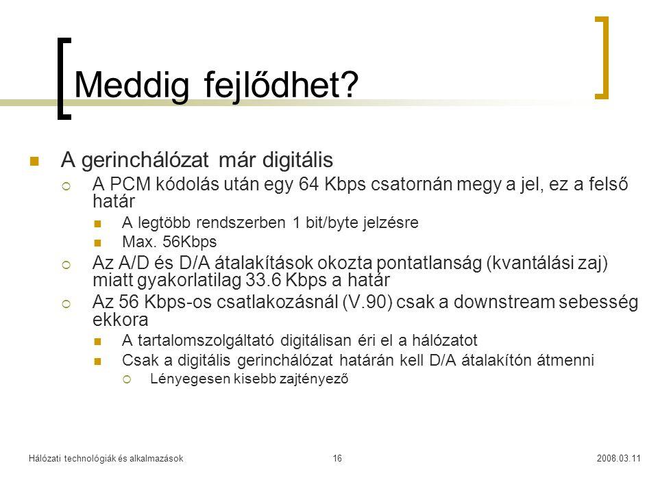 Hálózati technológiák és alkalmazások2008.03.1116 Meddig fejlődhet? A gerinchálózat már digitális  A PCM kódolás után egy 64 Kbps csatornán megy a je