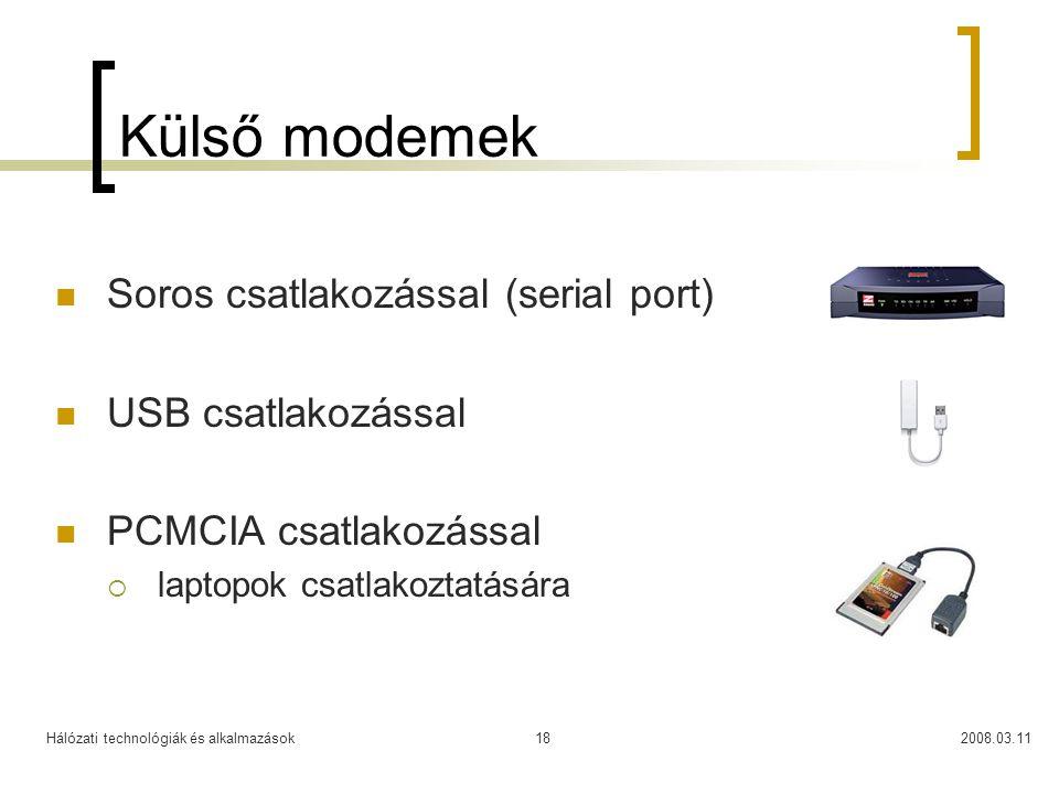 Hálózati technológiák és alkalmazások2008.03.1118 Külső modemek Soros csatlakozással (serial port) USB csatlakozással PCMCIA csatlakozással  laptopok
