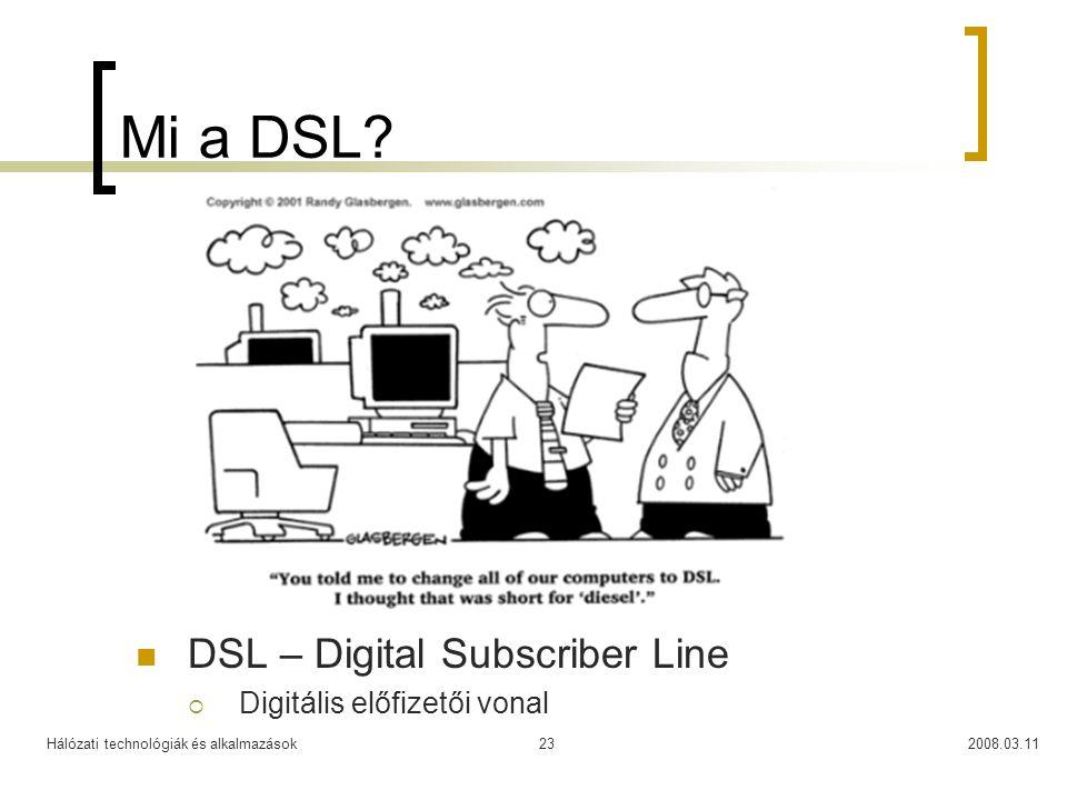 Hálózati technológiák és alkalmazások2008.03.1123 Mi a DSL? DSL – Digital Subscriber Line  Digitális előfizetői vonal