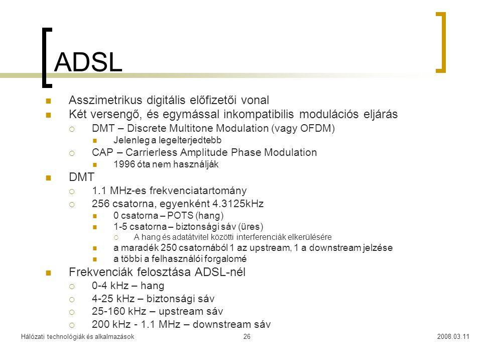 Hálózati technológiák és alkalmazások2008.03.1126 ADSL Asszimetrikus digitális előfizetői vonal Két versengő, és egymással inkompatibilis modulációs e