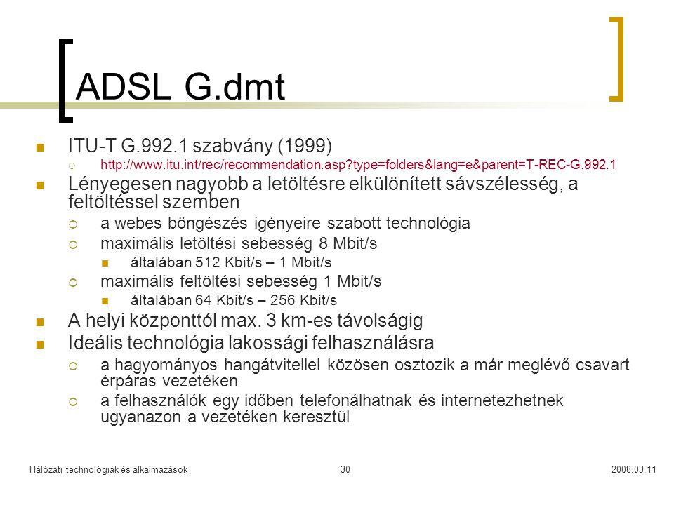 Hálózati technológiák és alkalmazások2008.03.1130 ADSL G.dmt ITU-T G.992.1 szabvány (1999)  http://www.itu.int/rec/recommendation.asp?type=folders&la