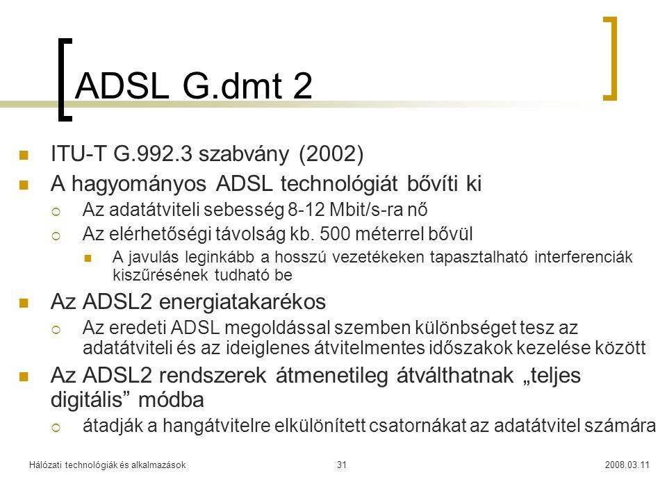 Hálózati technológiák és alkalmazások2008.03.1131 ADSL G.dmt 2 ITU-T G.992.3 szabvány (2002) A hagyományos ADSL technológiát bővíti ki  Az adatátvite