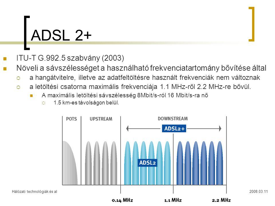 Hálózati technológiák és alkalmazások2008.03.1133 ADSL 2+ ITU-T G.992.5 szabvány (2003) Növeli a sávszélességet a használható frekvenciatartomány bőví