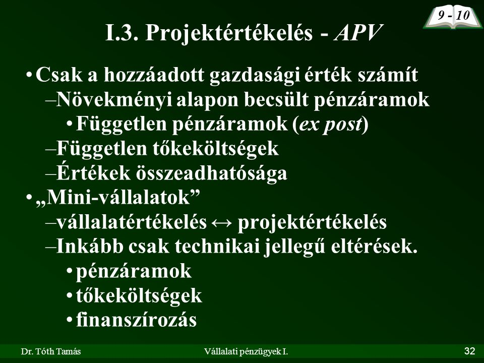 Dr. Tóth TamásVállalati pénzügyek I.32 I.3. Projektértékelés - APV Csak a hozzáadott gazdasági érték számít –Növekményi alapon becsült pénzáramok Függ