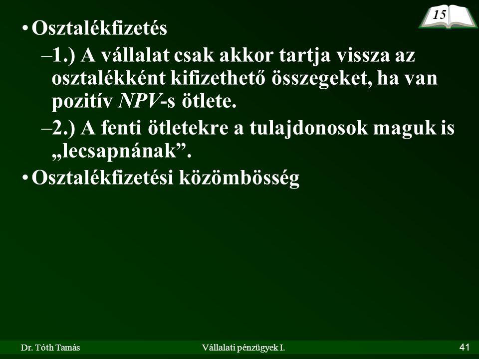 Dr. Tóth TamásVállalati pénzügyek I.41 Osztalékfizetés –1.) A vállalat csak akkor tartja vissza az osztalékként kifizethető összegeket, ha van pozitív