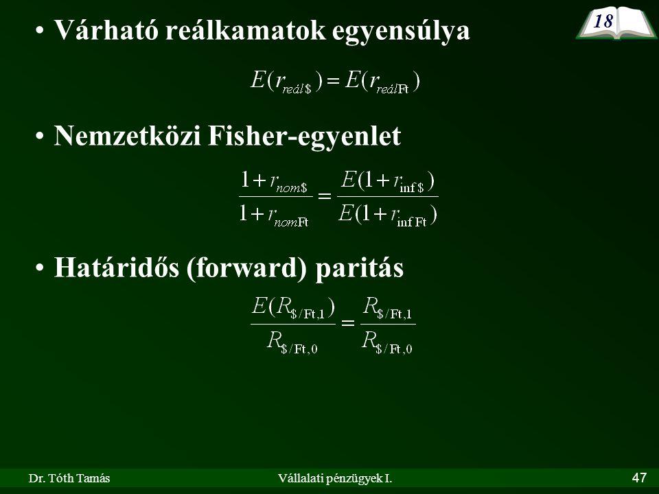 Dr. Tóth TamásVállalati pénzügyek I.47 Várható reálkamatok egyensúlya Nemzetközi Fisher-egyenlet Határidős (forward) paritás 18