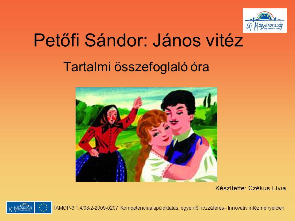 Petőfi Sándor: János vitéz Tartalmi összefoglaló óra Készítette: Czékus Lívia TÁMOP-3.1.4/08/2-2009-0207 Kompetenciaalapú oktatás, egyenlő hozzáférés–