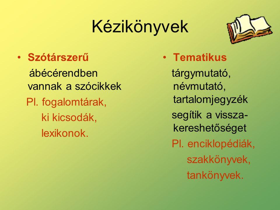 Kézikönyvek Szótárszerű ábécérendben vannak a szócikkek Pl. fogalomtárak, ki kicsodák, lexikonok. Tematikus tárgymutató, névmutató, tartalomjegyzék se
