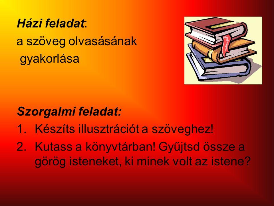 Házi feladat: a szöveg olvasásának gyakorlása Szorgalmi feladat: 1.Készíts illusztrációt a szöveghez.