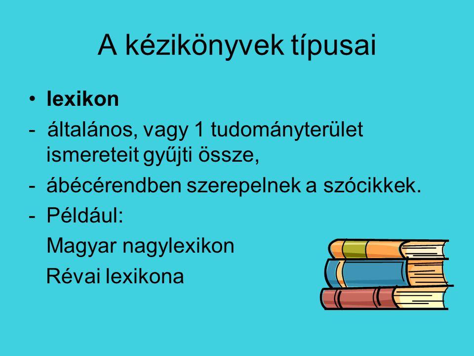 enciklopédia -egy-egy nagyobb tudományterület ismereteit témakörönként gyűjti, -név- és tárgymutató, valamint tartalomjegyzék segíti a keresést.