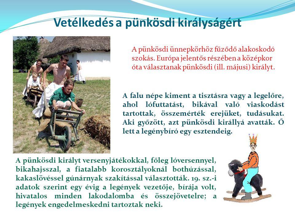 Vetélkedés a pünkösdi királyságért A falu népe kiment a tisztásra vagy a legelőre, ahol lófuttatást, bikával való viaskodást tartottak, összemérték erejüket, tudásukat.