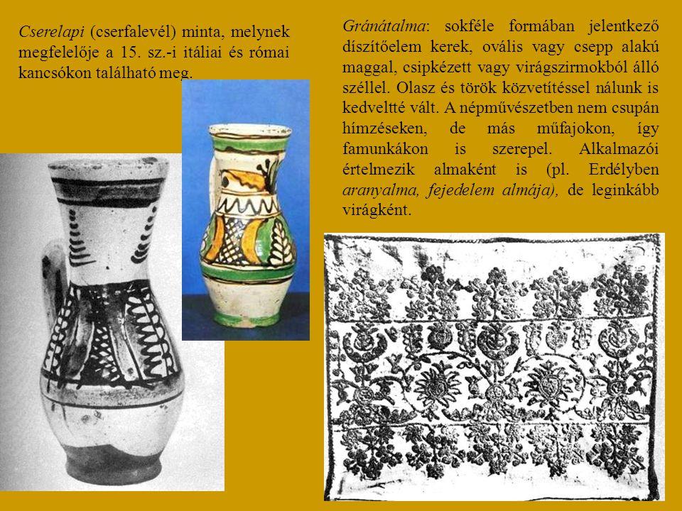 Cserelapi (cserfalevél) minta, melynek megfelelője a 15. sz.-i itáliai és római kancsókon található meg. Gránátalma: sokféle formában jelentkező díszí