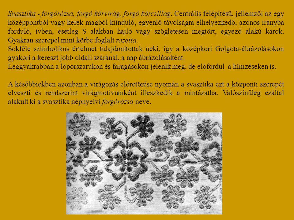 Svasztika - forgórózsa, forgó körvirág, forgó körcsillag. Centrális felépítésű, jellemzői az egy középpontból vagy kerek magból kiinduló, egyenlő távo