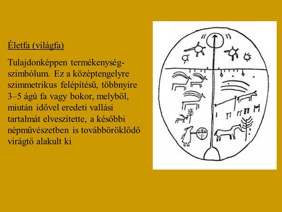 Életfa (világfa) Tulajdonképpen termékenység- szimbólum. Ez a középtengelyre szimmetrikus felépítésű, többnyire 3–5 ágú fa vagy bokor, melyből, miután