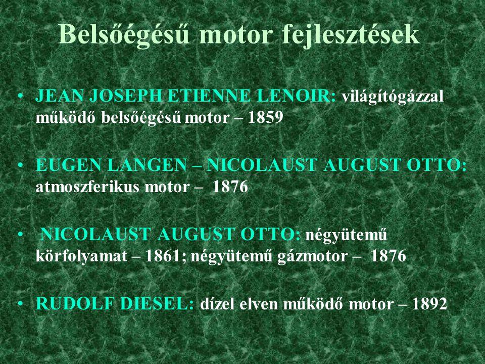 Belsőégésű motor fejlesztések JEAN JOSEPH ETIENNE LENOIR: világítógázzal működő belsőégésű motor – 1859 EUGEN LANGEN – NICOLAUST AUGUST OTTO: atmoszferikus motor – 1876 NICOLAUST AUGUST OTTO: négyütemű körfolyamat – 1861; négyütemű gázmotor – 1876 RUDOLF DIESEL: dízel elven működő motor – 1892