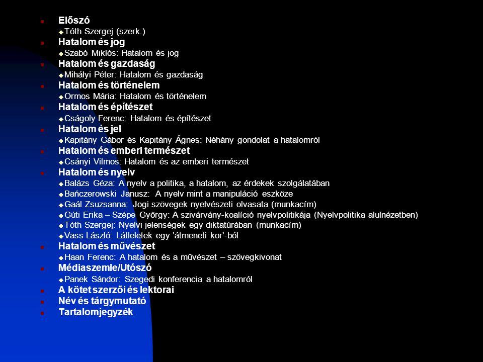 Előszó  Tóth Szergej (szerk.) Hatalom és jog  Szabó Miklós: Hatalom és jog Hatalom és gazdaság  Mihályi Péter: Hatalom és gazdaság Hatalom és törté