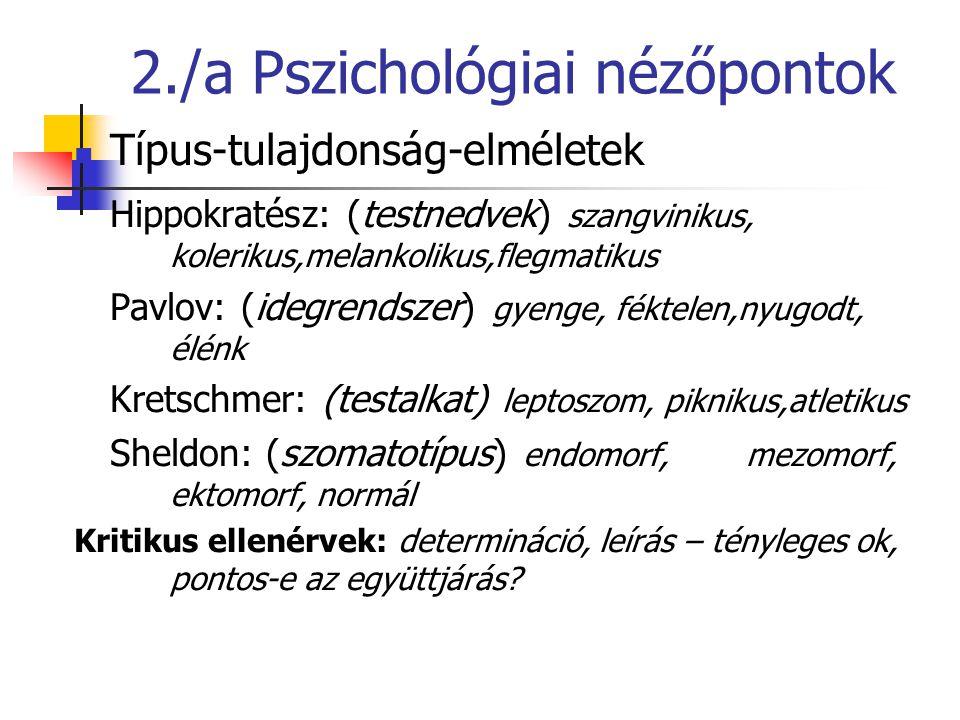 2./a Pszichológiai nézőpontok Típus-tulajdonság-elméletek Hippokratész: (testnedvek) szangvinikus, kolerikus,melankolikus,flegmatikus Pavlov: (idegren