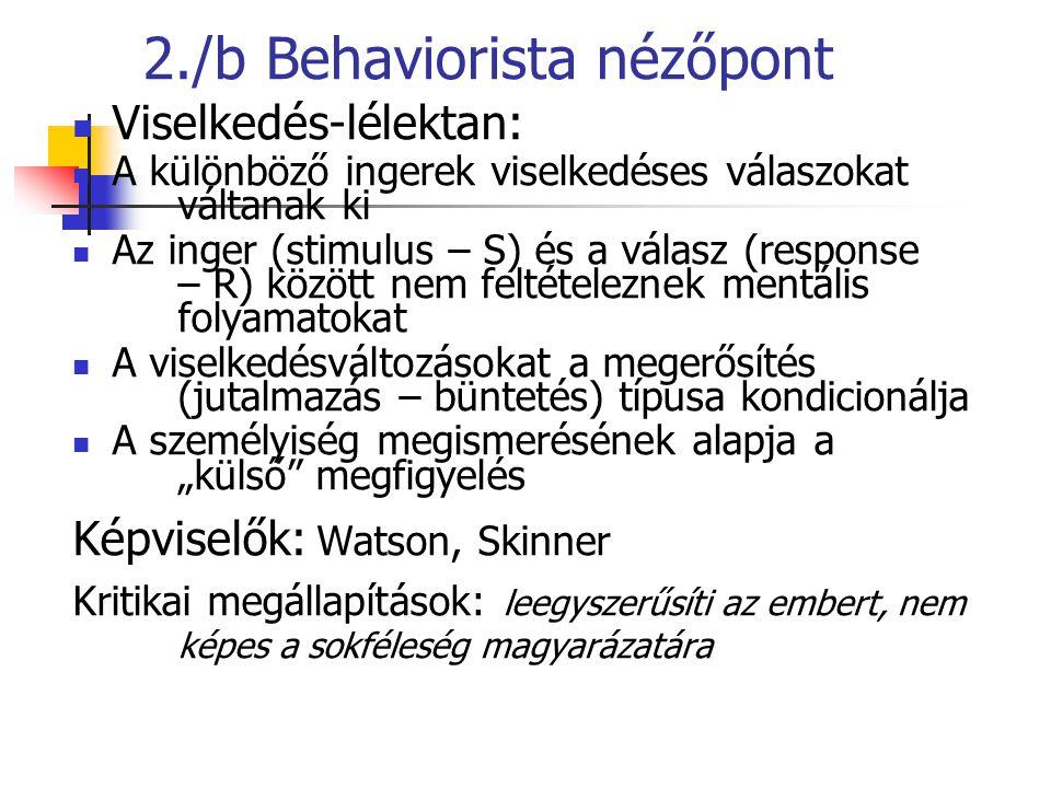 2./b Behaviorista nézőpont Viselkedés-lélektan: A különböző ingerek viselkedéses válaszokat váltanak ki Az inger (stimulus – S) és a válasz (response