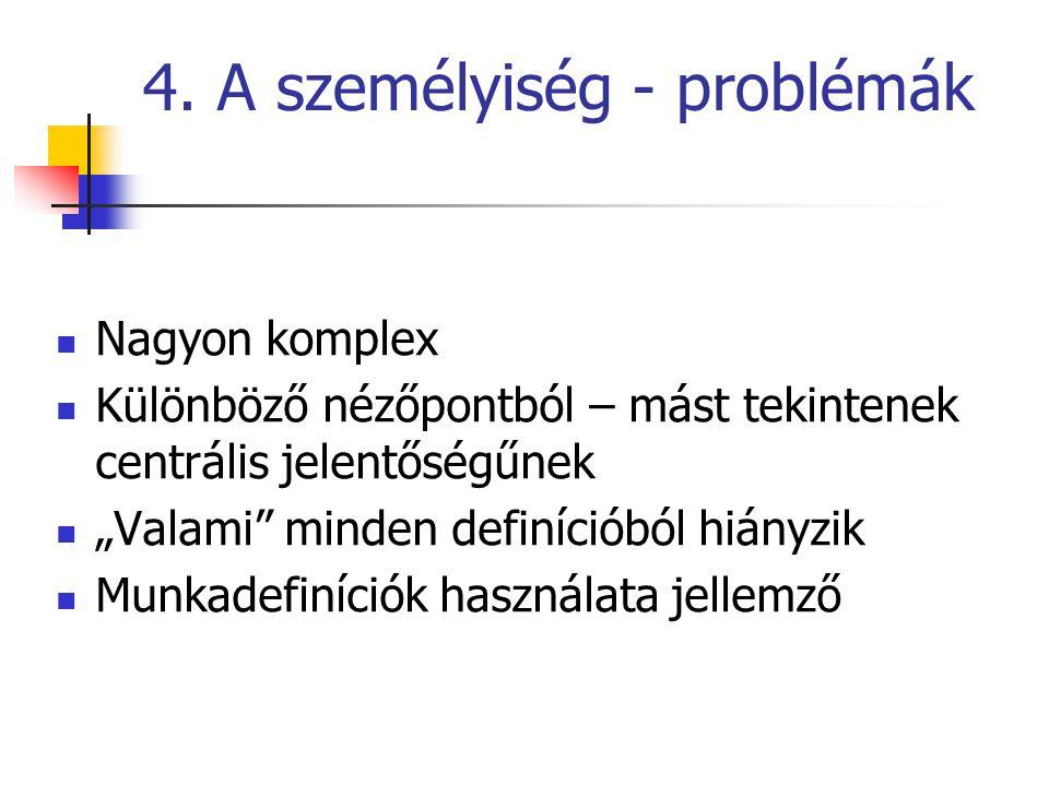 """4. A személyiség - problémák Nagyon komplex Különböző nézőpontból – mást tekintenek centrális jelentőségűnek """"Valami"""" minden definícióból hiányzik Mun"""