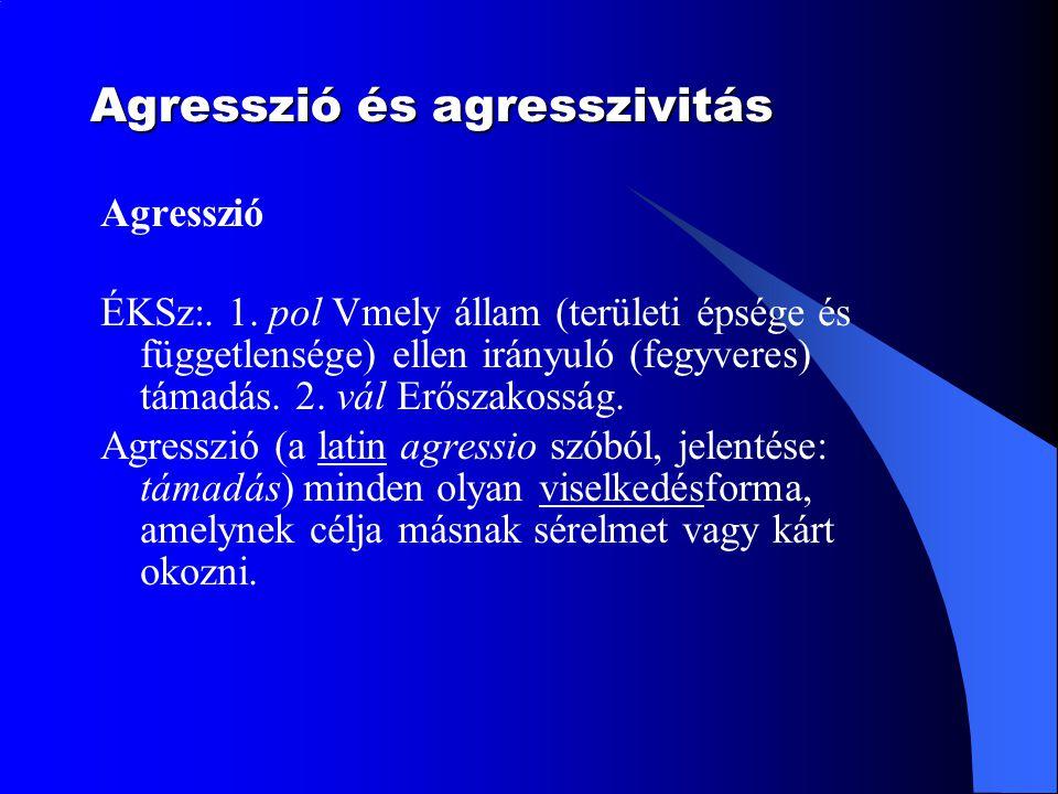 Agresszió és agresszivitás Agresszió ÉKSz:. 1. pol Vmely állam (területi épsége és függetlensége) ellen irányuló (fegyveres) támadás. 2. vál Erőszakos