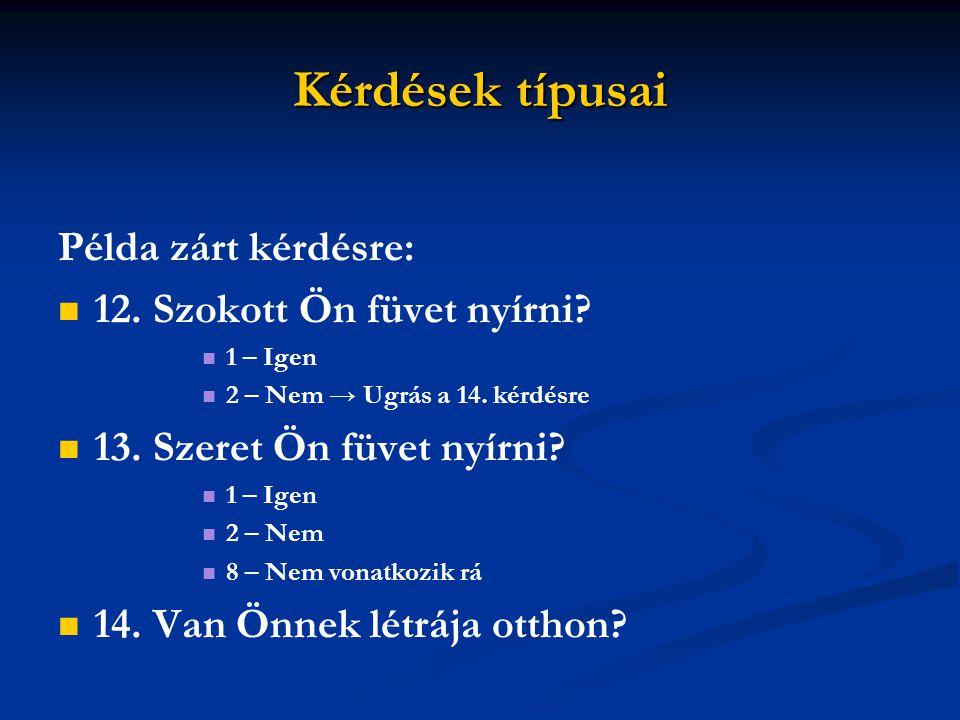 Kérdések típusai Példa zárt kérdésre: 12.Szokott Ön füvet nyírni.