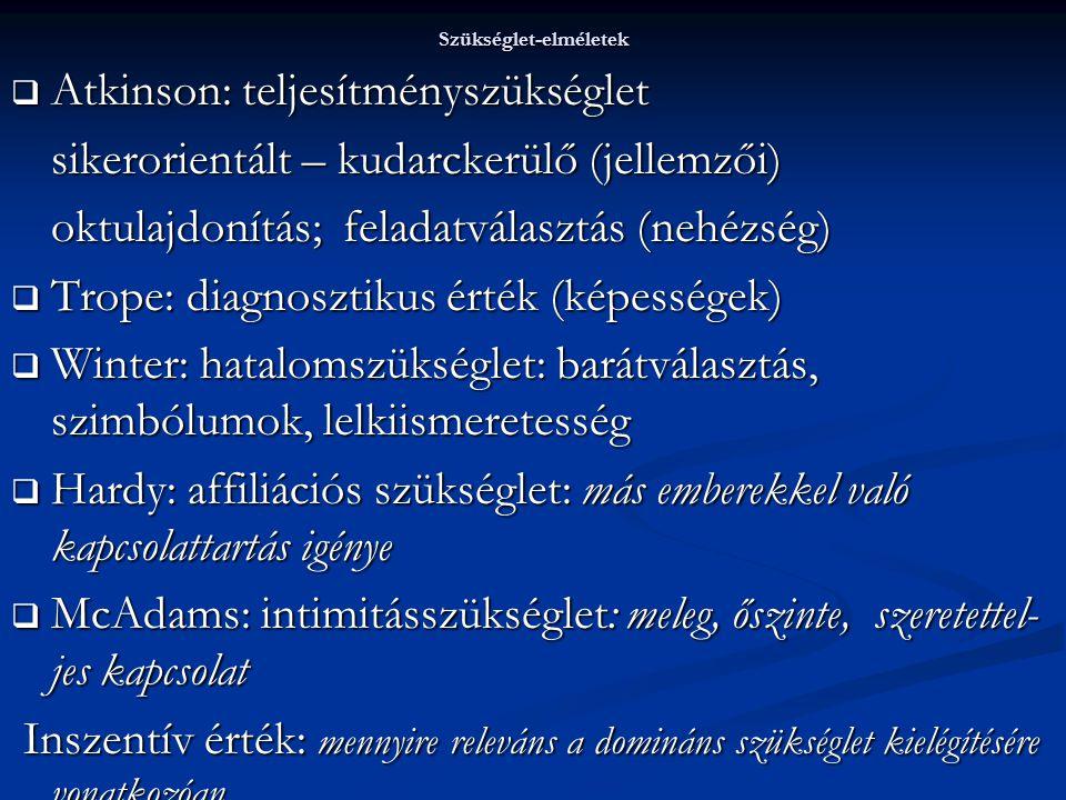  Atkinson: teljesítményszükséglet sikerorientált – kudarckerülő (jellemzői) oktulajdonítás; feladatválasztás (nehézség)  Trope: diagnosztikus érték