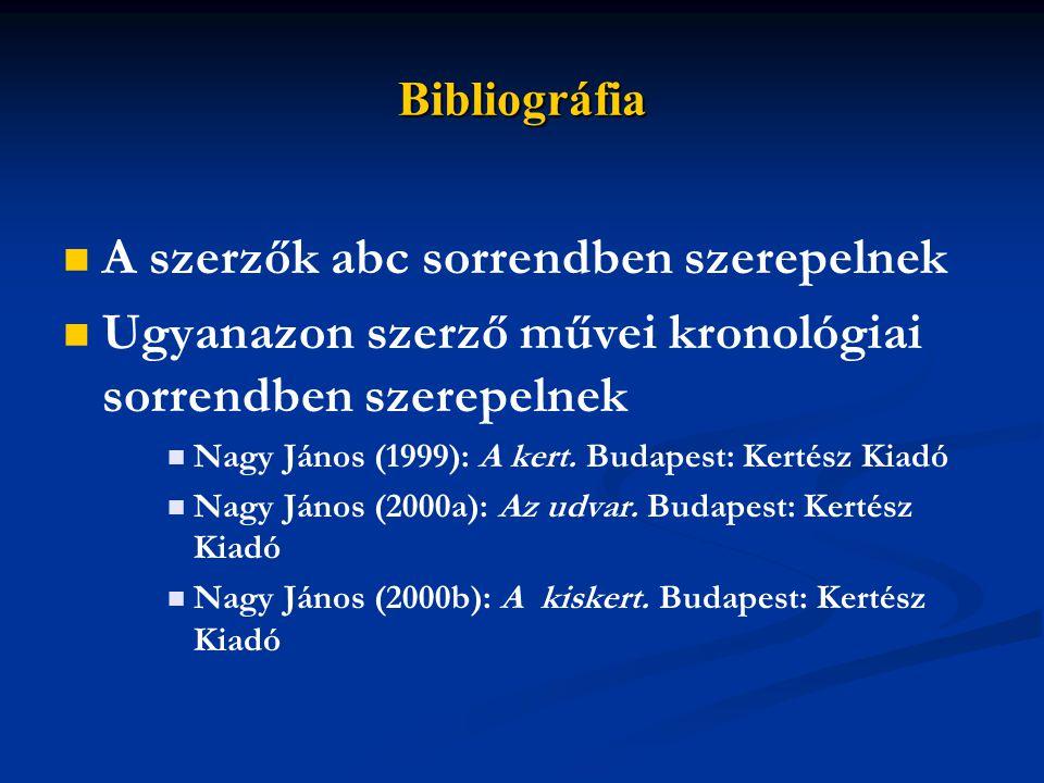 Bibliográfia A szerzők abc sorrendben szerepelnek Ugyanazon szerző művei kronológiai sorrendben szerepelnek Nagy János (1999): A kert.