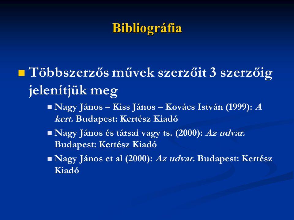 Bibliográfia Többszerzős művek szerzőit 3 szerzőig jelenítjük meg Nagy János – Kiss János – Kovács István (1999): A kert.