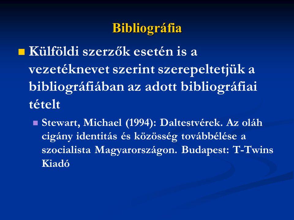 Bibliográfia Külföldi szerzők esetén is a vezetéknevet szerint szerepeltetjük a bibliográfiában az adott bibliográfiai tételt Stewart, Michael (1994): Daltestvérek.