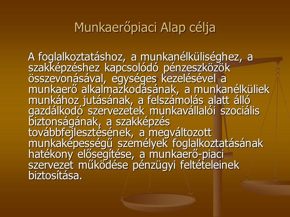 Munkaerőpiaci Alap célja A foglalkoztatáshoz, a munkanélküliséghez, a szakképzéshez kapcsolódó pénzeszközök összevonásával, egységes kezelésével a mun