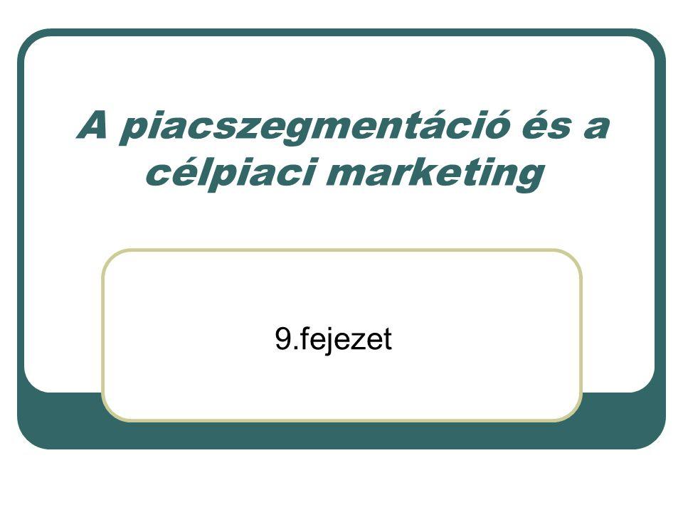 A piacszegmentáció és a célpiaci marketing 9.fejezet